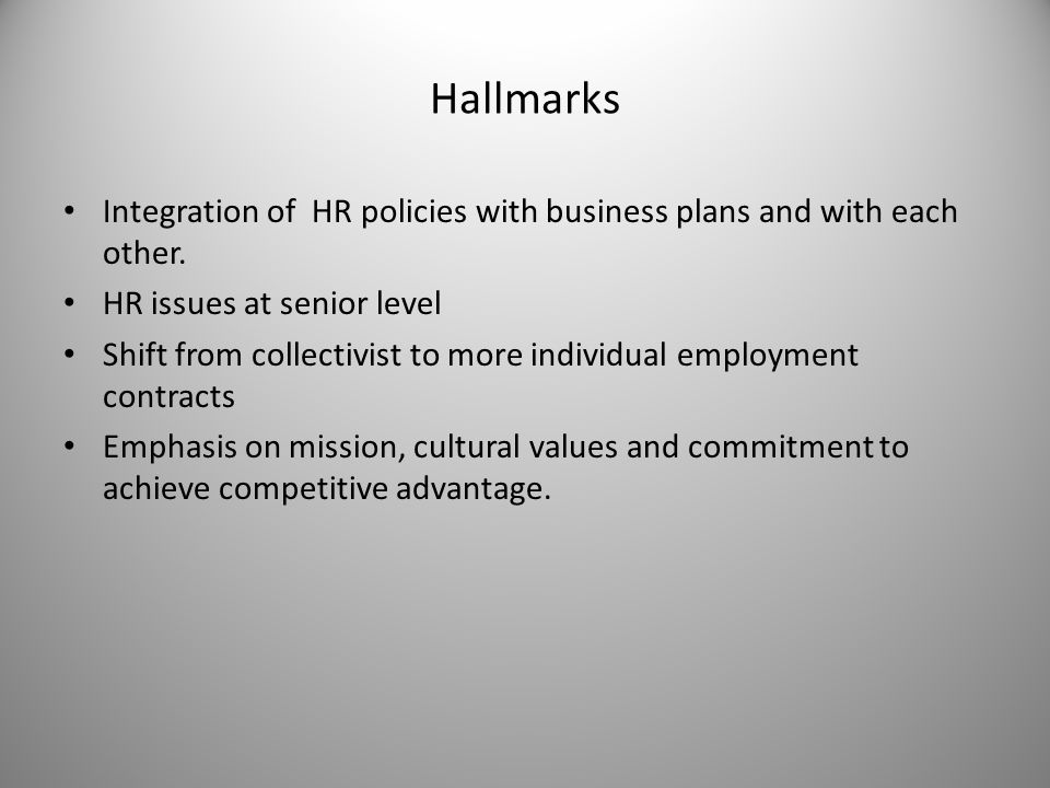 Hallmarks Integration of HR policies with business plans and with each other.