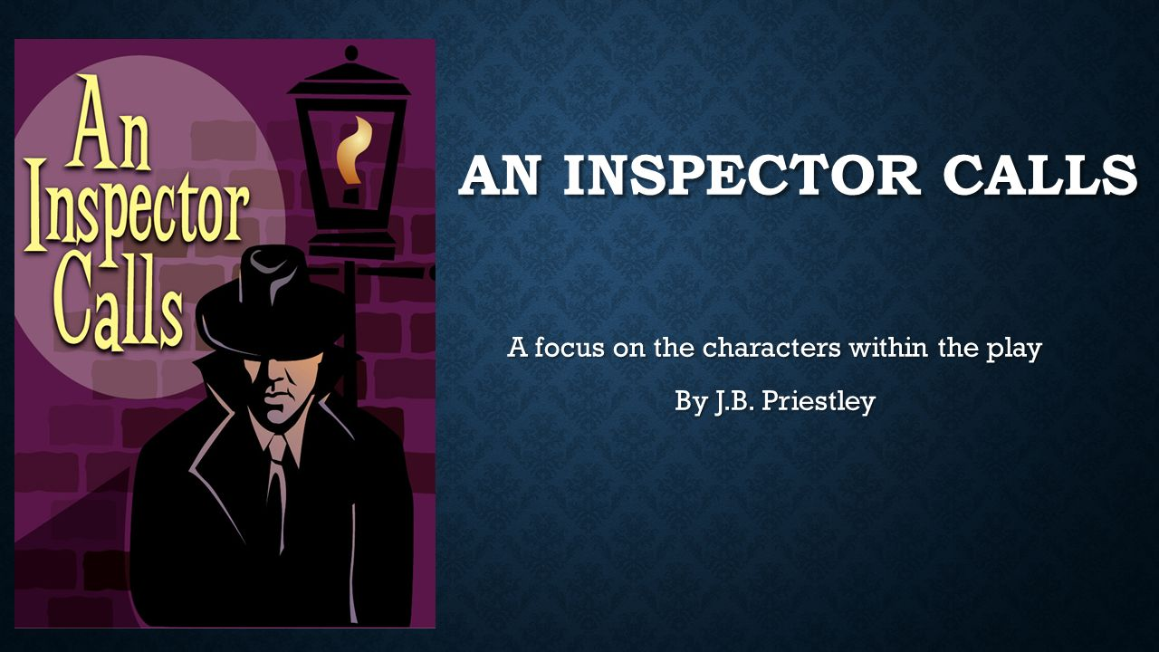 a literary analysis of an inspector calls by j b priestley