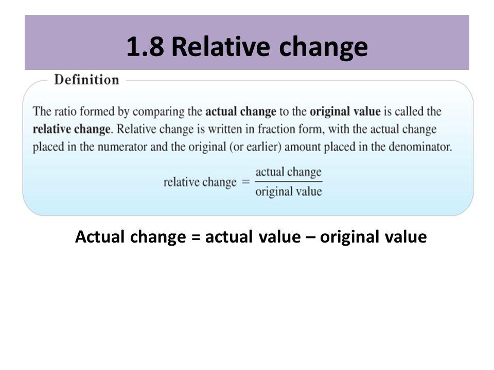 1.8 Relative change Actual change = actual value – original value ...