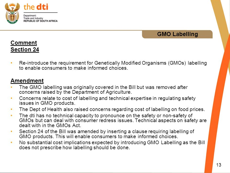 13 GMO Labelling Comment Section 24 Re-introduce the requirement for Genetically Modified Organisms (GMOs) labelling to enable consumers to make informed choices.