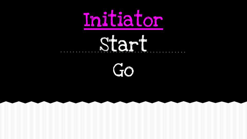 Initiator Start Go