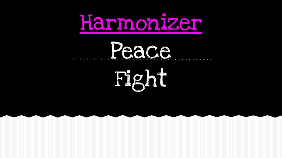 Harmonizer Peace Fight