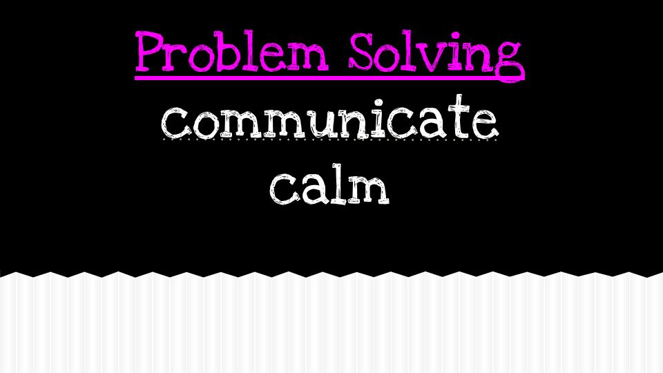 Problem Solving communicate calm
