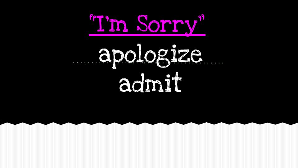 I'm Sorry apologize admit