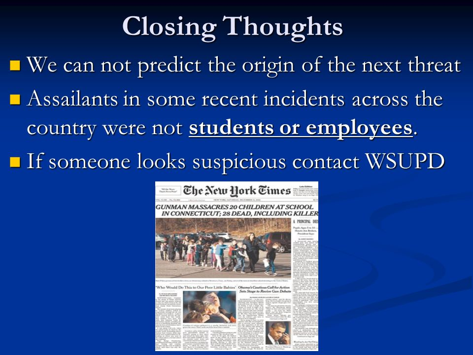 Closing Thoughts We can not predict the origin of the next threat We can not predict the origin of the next threat Assailants in some recent incidents across the country were not students or employees.
