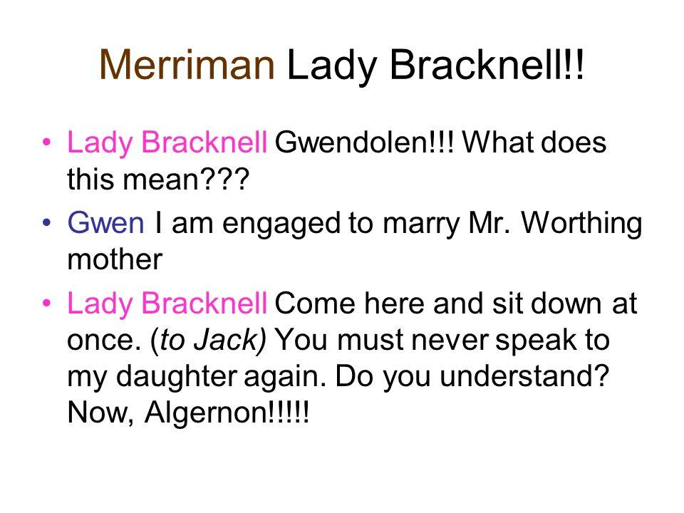Merriman Lady Bracknell!. Lady Bracknell Gwendolen!!.