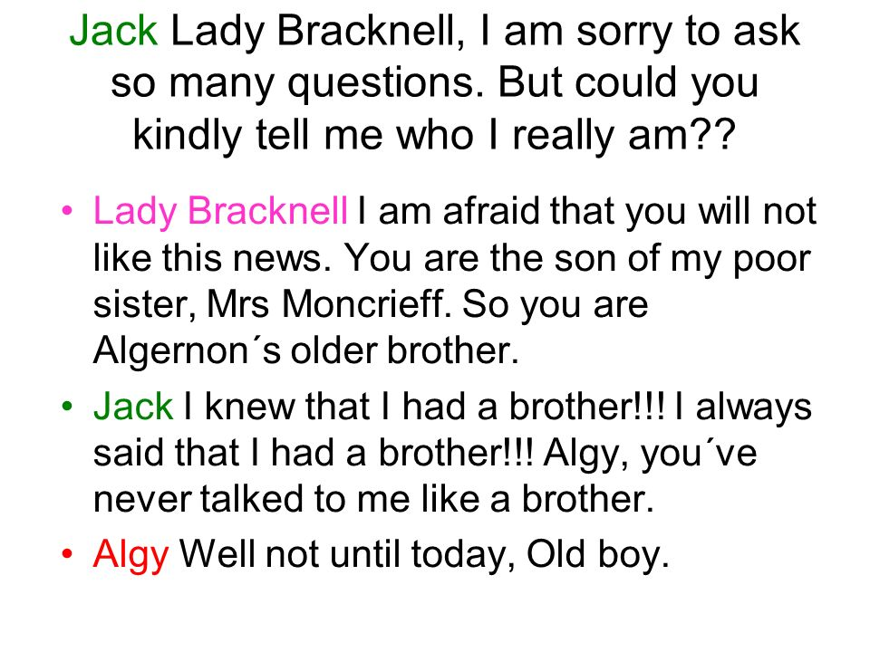 Jack Lady Bracknell, I am sorry to ask so many questions.