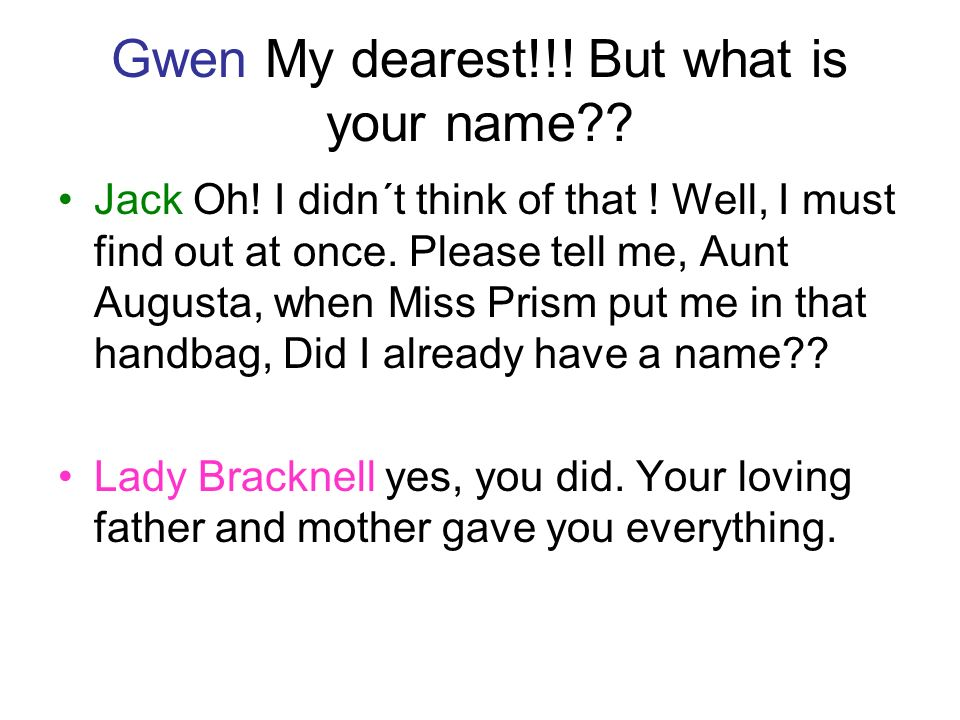 Gwen My dearest!!. But what is your name . Jack Oh.