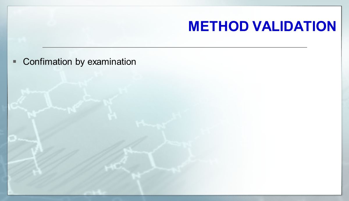 METHOD VALIDATION  Confimation by examination