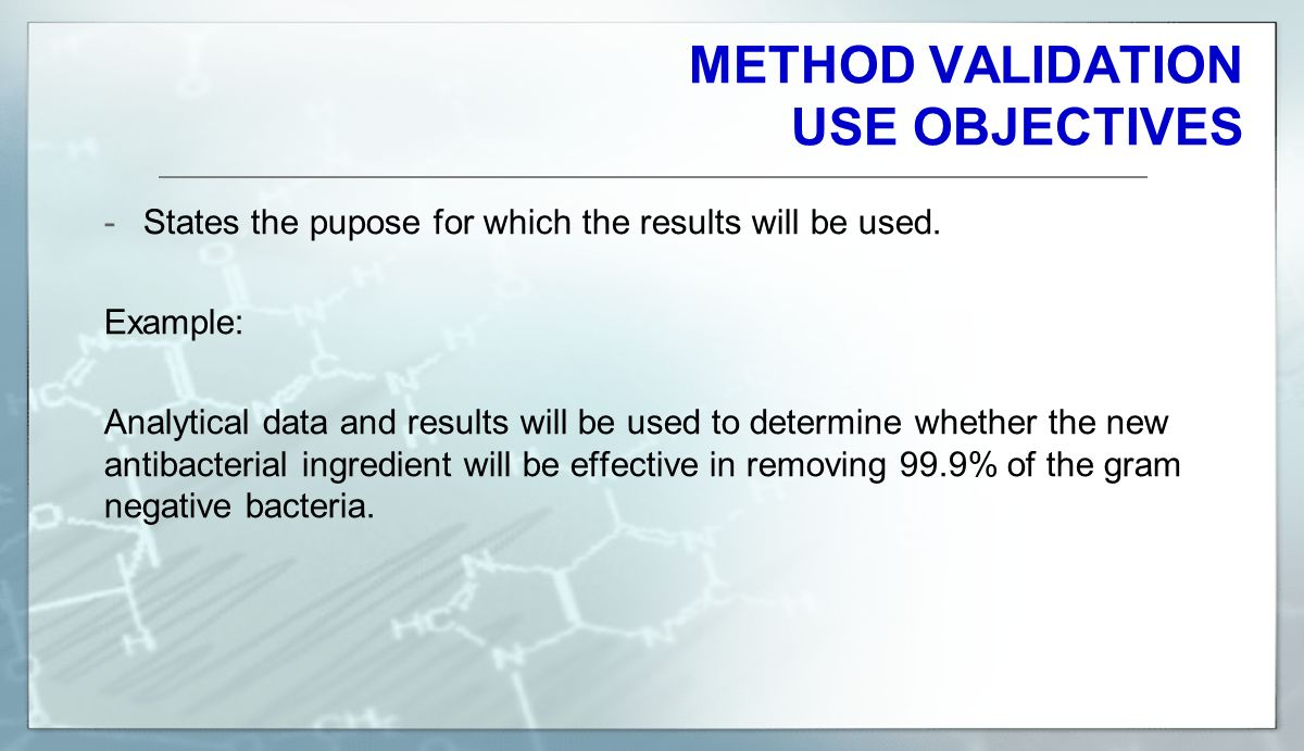 METHOD VALIDATION USE OBJECTIVES -States the pupose for which the results will be used.