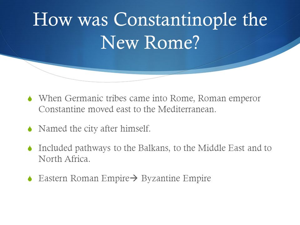 How was Constantinople the New Rome.