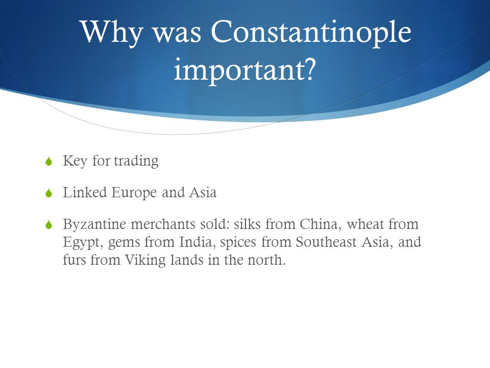 Why was Constantinople important.