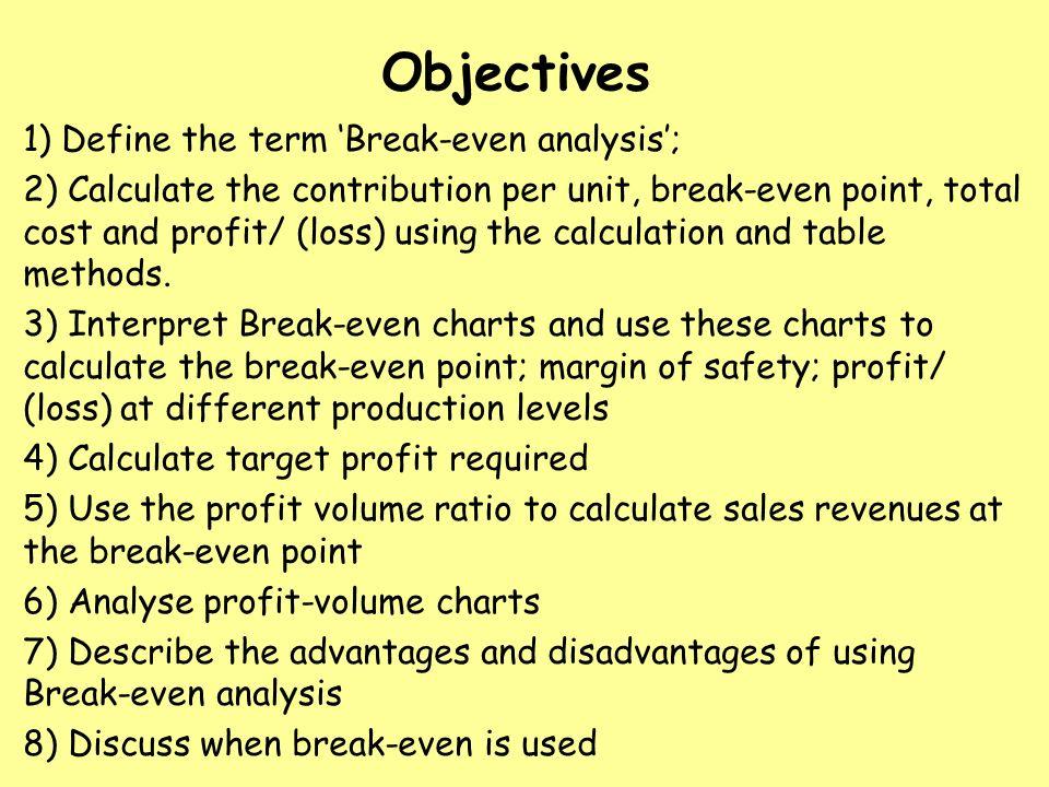 Objectives 1) Define The Term U0027Break Even Analysisu0027; 2) Calculate  Define Breakeven Analysis