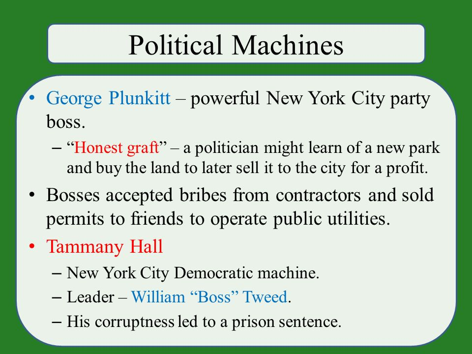 Political Machines George Plunkitt – powerful New York City party boss.