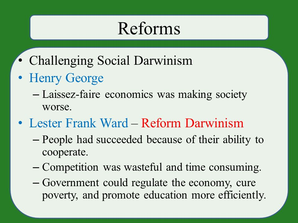 Reforms Challenging Social Darwinism Henry George – Laissez-faire economics was making society worse.