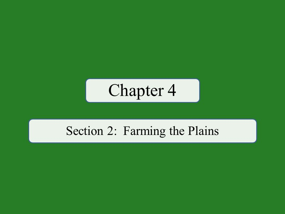 Chapter 4 Section 2: Farming the Plains