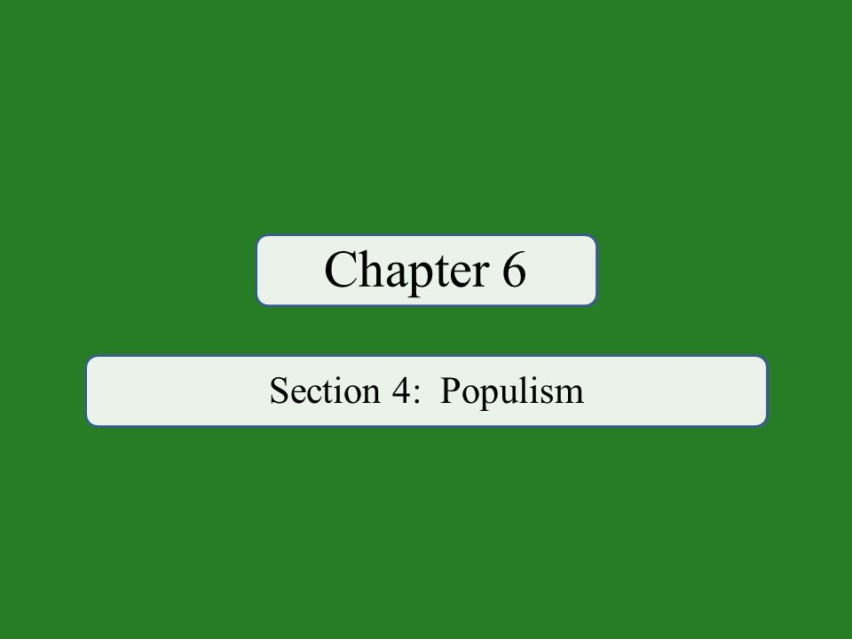 Chapter 6 Section 4: Populism