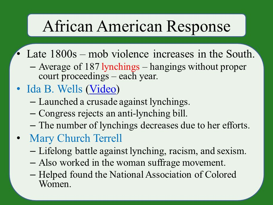 African American Response Late 1800s – mob violence increases in the South.