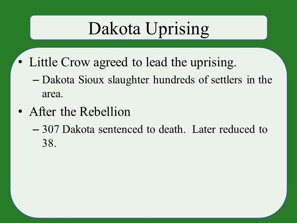 Dakota Uprising Little Crow agreed to lead the uprising.