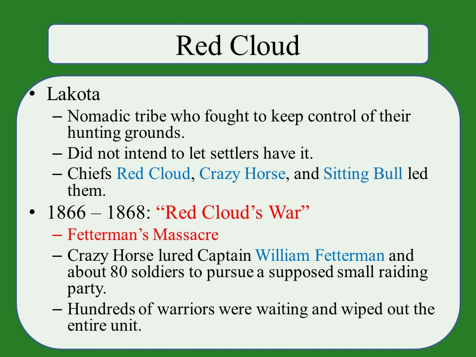 Red Cloud Lakota – Nomadic tribe who fought to keep control of their hunting grounds.
