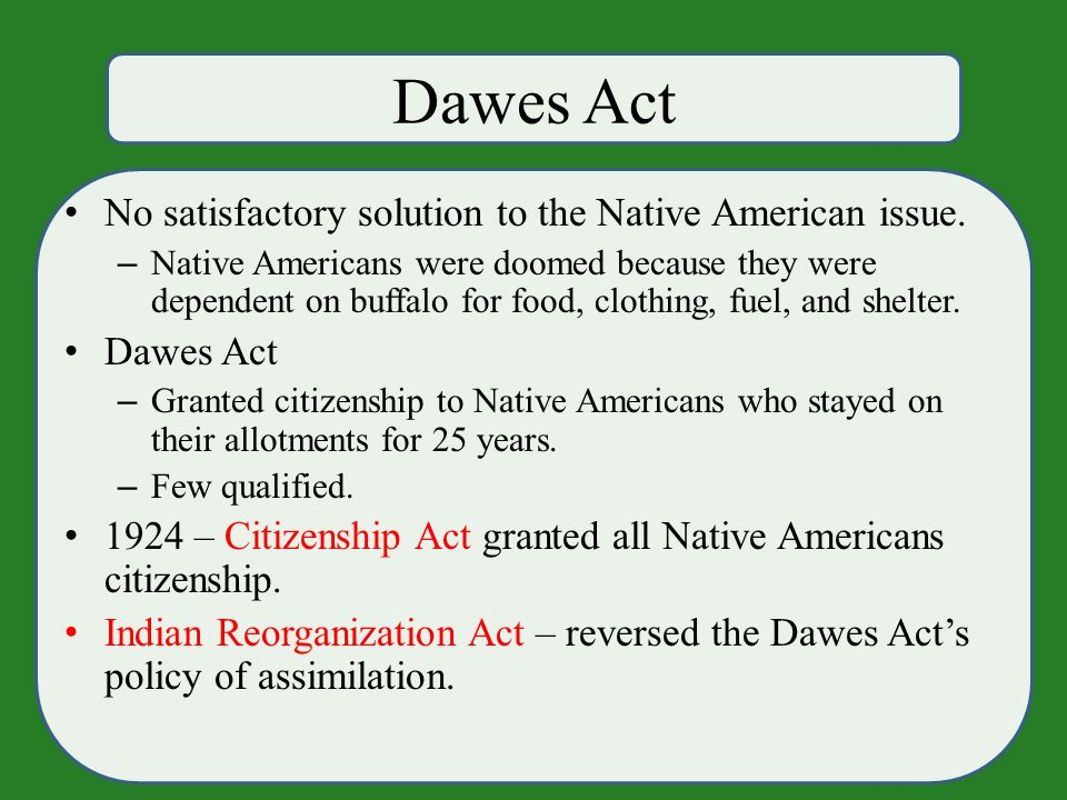 Dawes Act No satisfactory solution to the Native American issue.
