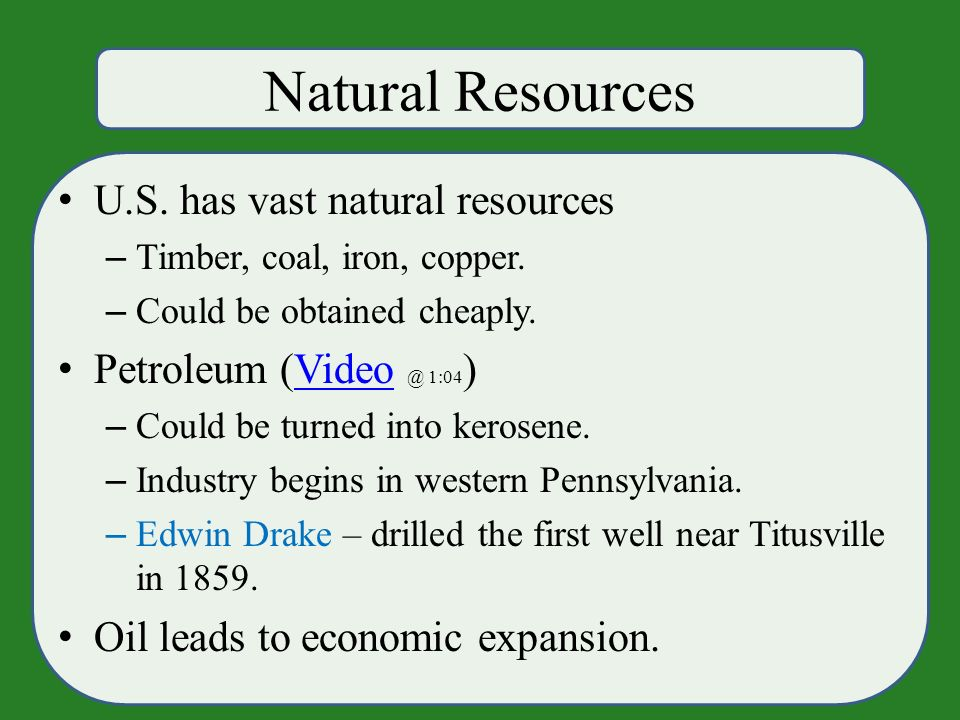 Natural Resources U.S. has vast natural resources – Timber, coal, iron, copper.