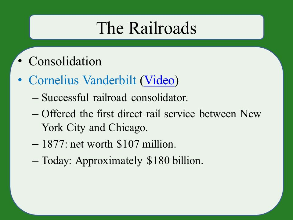 The Railroads Consolidation Cornelius Vanderbilt (Video)Video – Successful railroad consolidator.