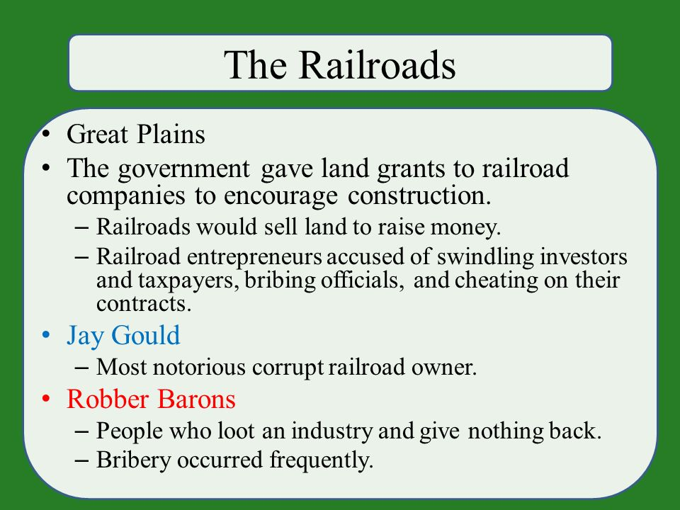 The Railroads Great Plains The government gave land grants to railroad companies to encourage construction.