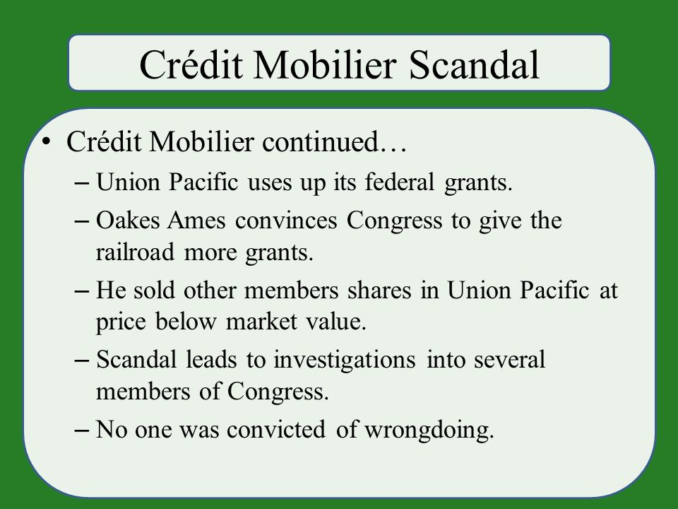 Crédit Mobilier Scandal Crédit Mobilier continued… – Union Pacific uses up its federal grants.