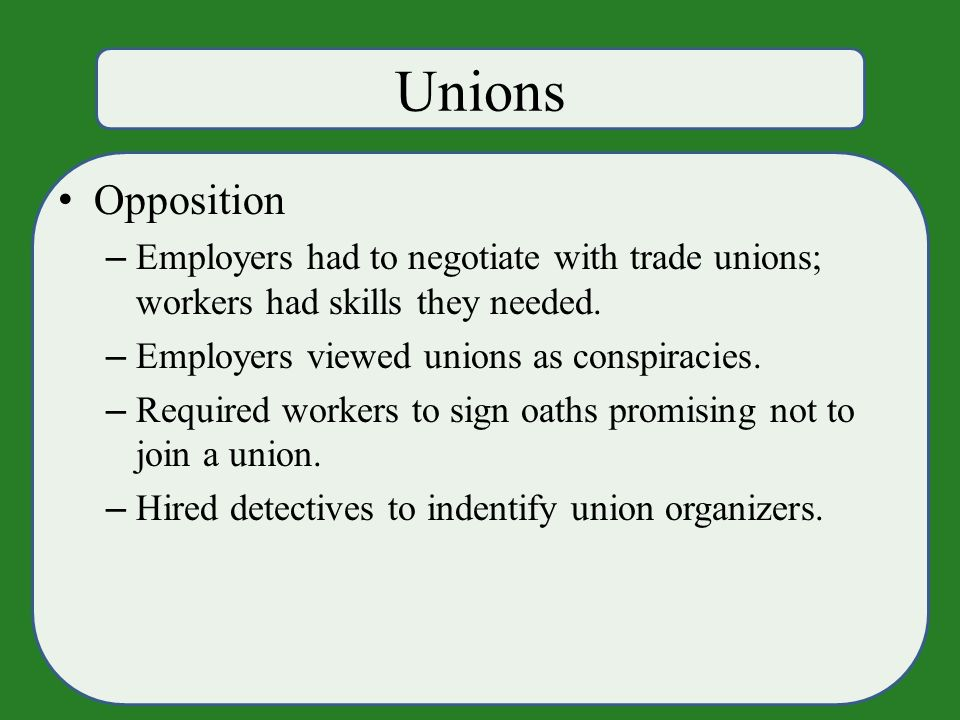 Unions Opposition – Employers had to negotiate with trade unions; workers had skills they needed.
