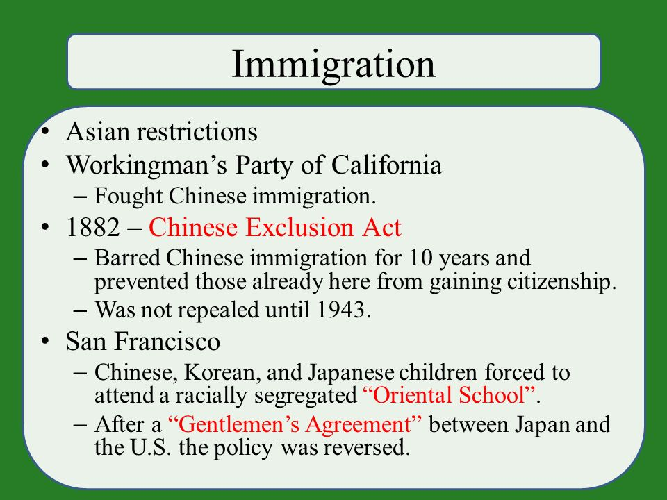 Immigration Asian restrictions Workingman's Party of California – Fought Chinese immigration.