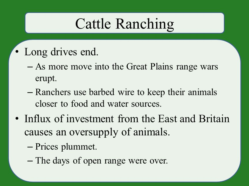 Cattle Ranching Long drives end. – As more move into the Great Plains range wars erupt.