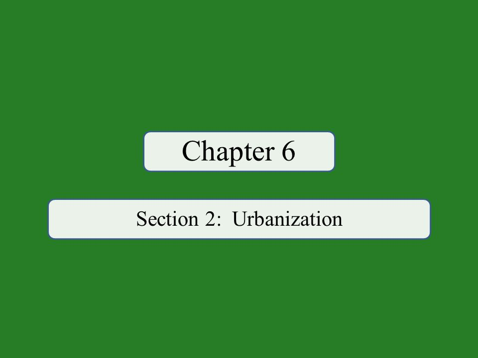 Chapter 6 Section 2: Urbanization