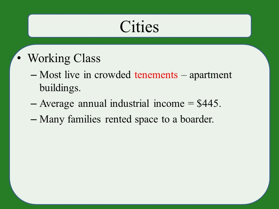 Cities Working Class – Most live in crowded tenements – apartment buildings.