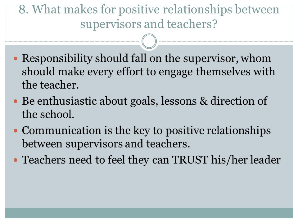 8. What makes for positive relationships between supervisors and teachers.