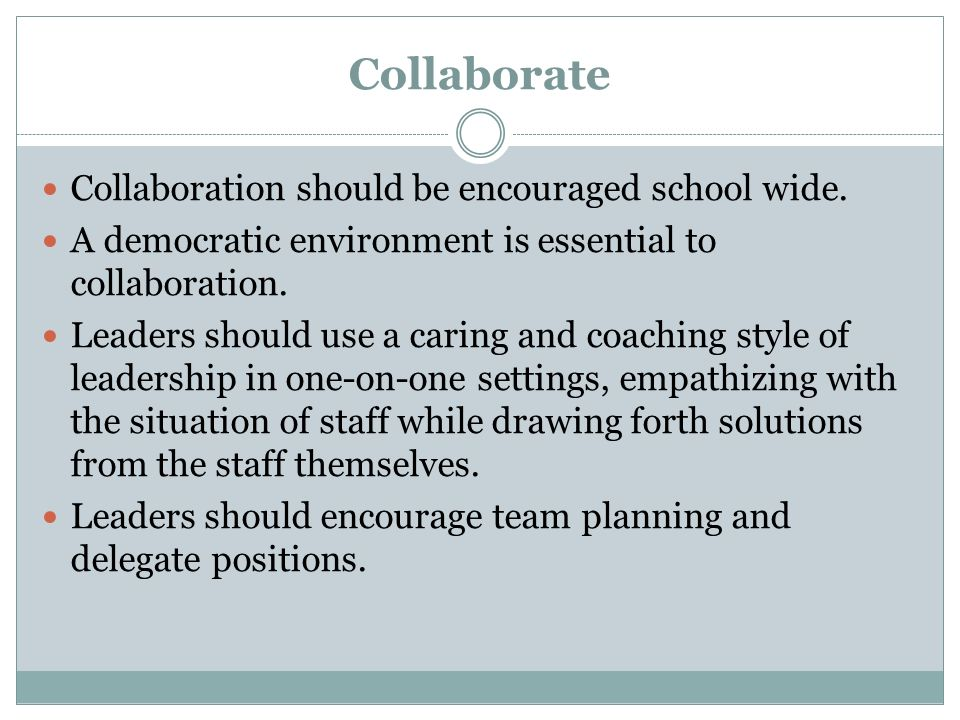 Collaborate Collaboration should be encouraged school wide.