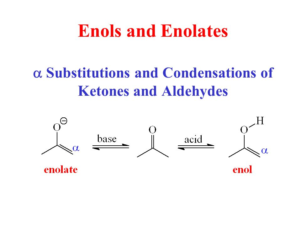 1 Enols and Enolates  Substitutions and Condensations of Ketones and  Aldehydes