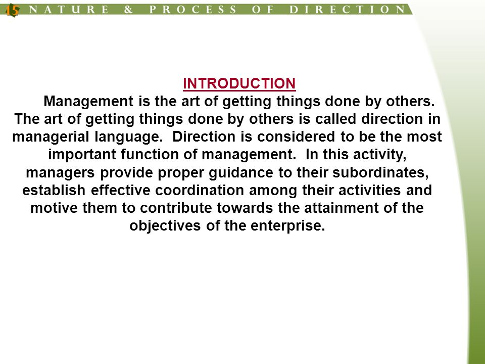 DEFINITION OF DIRECTION A few definitions by some of the prominent writers on the subject are given below: (1) A good definition of direction is the executive function of guiding and observing subordinates .
