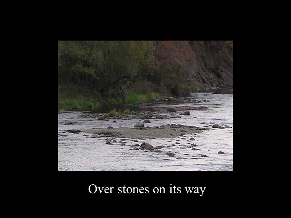 Over stones on its way