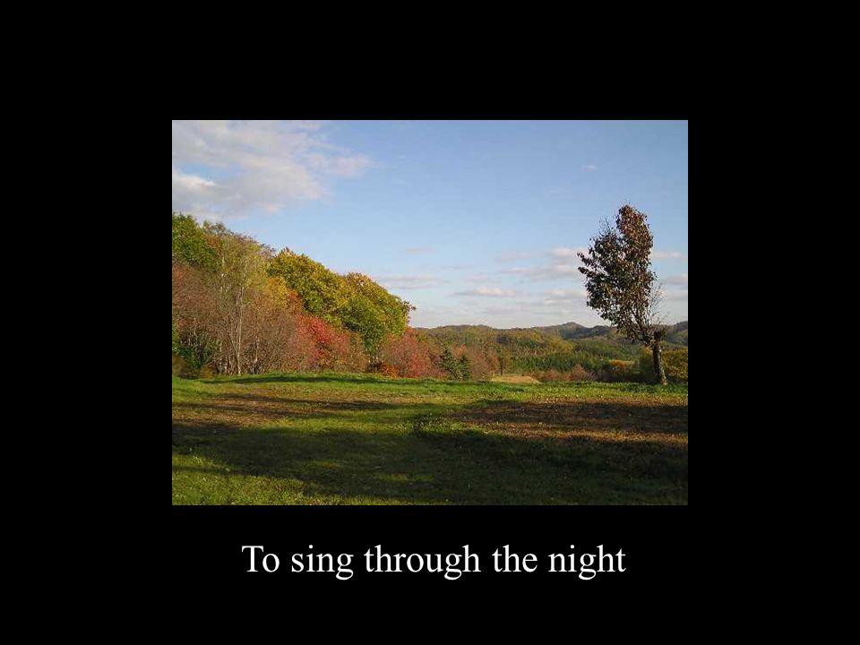 To sing through the night