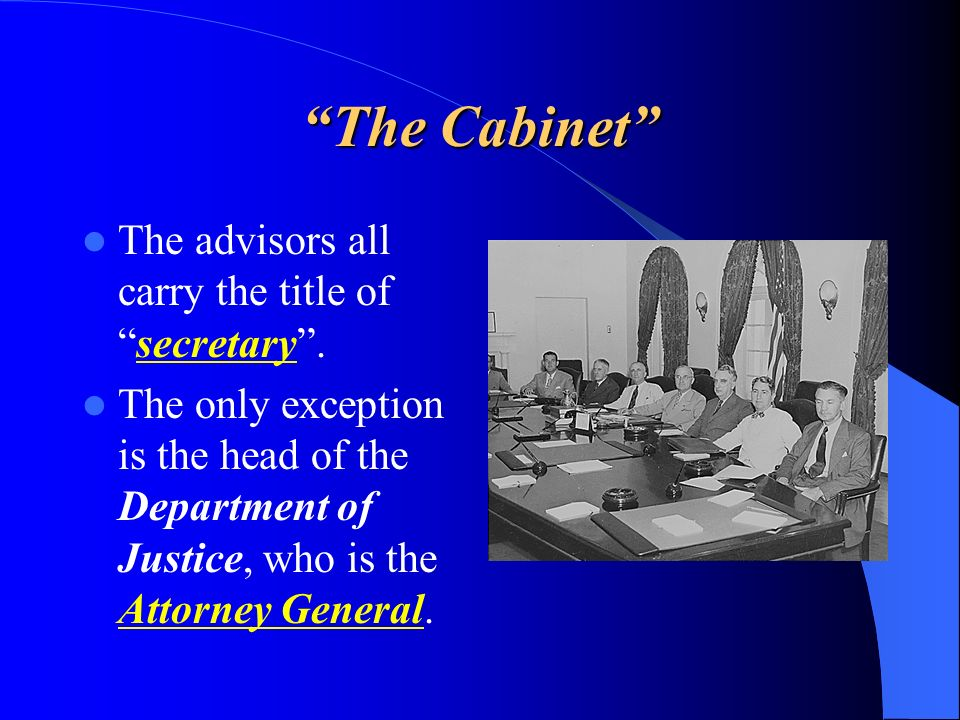 The Cabinet The Advisors All Carry The Title Of Secretary .
