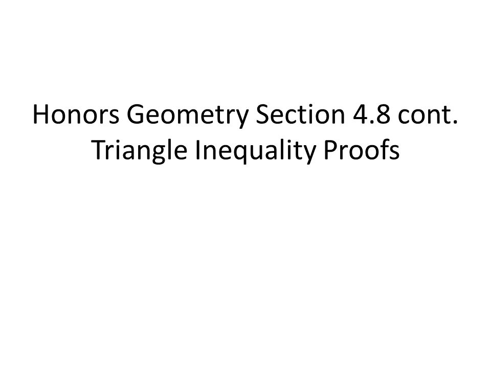 Honors Geometry Section 48 cont Triangle Inequality Proofs – Honors Geometry Worksheets