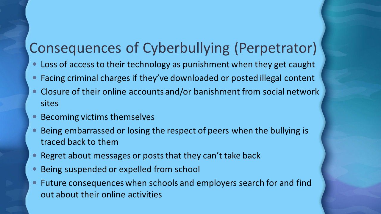 consequences of bullying The effects of bullying can be devastating and last a lifetime while these effects may also be caused by other factors, research has found bullying has significant effects for those who are bullied and those who bully others.