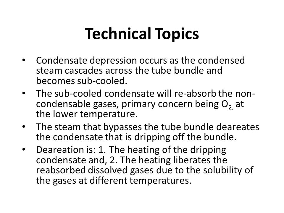 Technical Topics Condensate depression occurs as the condensed steam cascades across the tube bundle and becomes sub-cooled.