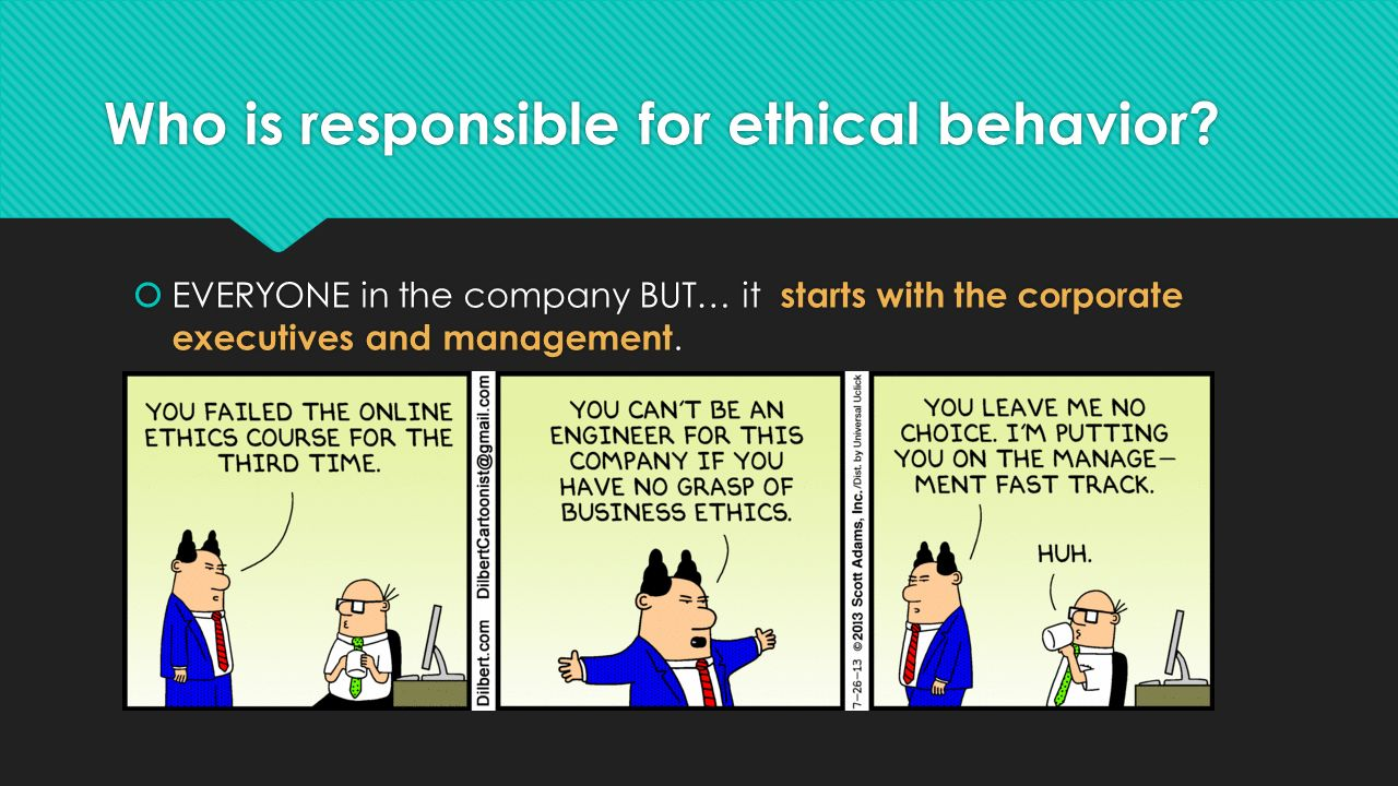 Who is responsible for ethical behavior.