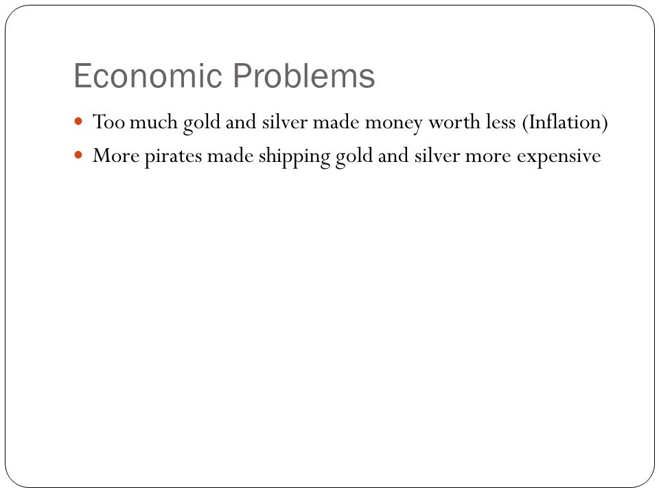 Topic problems in europe essential question describe the 2 economic problems too much gold and silver made money worth less inflation more pirates made shipping gold and silver more expensive sciox Gallery