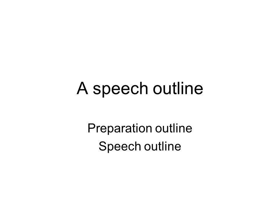 A Speech Outline Preparation Outline Speech Outline. - Ppt Download
