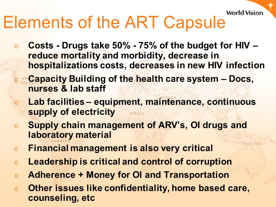 AFFORDABILITY o ART's are being made Affordable ($132-140US per year in low economic countries and $3-$4 dollar for CD4 test) o Affordability to treatment is directly dependent on Leadership.