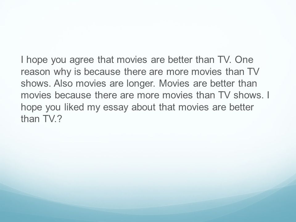 by macy halderman have you ever watched a favorite movie over and  i hope you agree that movies are better than tv