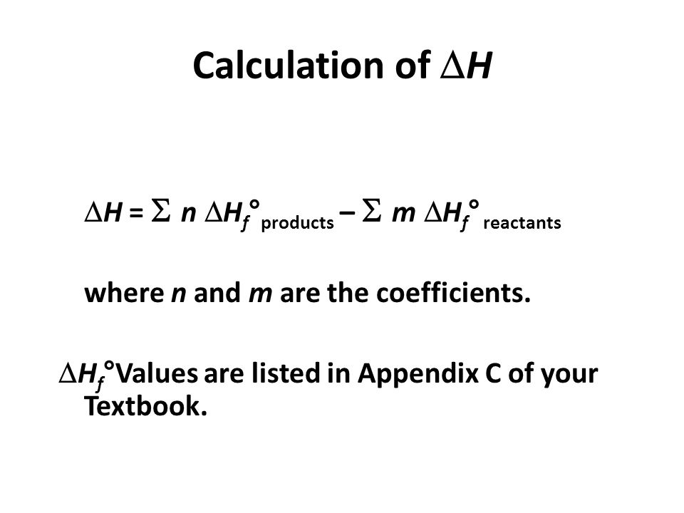 Calculation of  H  H =   n  H f ° products –   m  H f ° reactants where n and m are the coefficients.